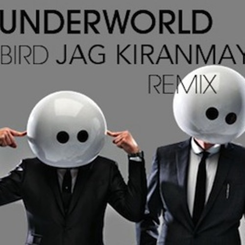Underworld - Bird 1 - Jag Kiranmay Club Remix