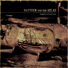 Matthew And The Atlas - I Followed Fires