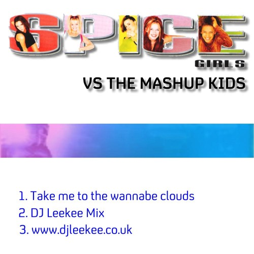 The Mashup Kids vs The Spice Girls-Take me to the wannabe clouds(DJ Leekee Mix)