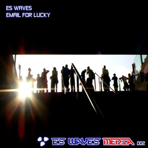 ES Waves - Email for Lucky [ES Waves Media] buy at Juno, Beatport, 7digital etc - EXCERPTS