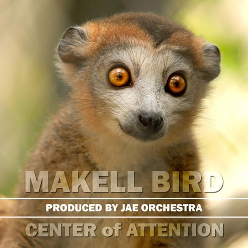 @MakellBird x @DatBoyOrch - Center of Attention