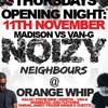 Noizy Neighbours Grand Opening Thursday November 11th @ Orange Whip - Nova Radio Ad