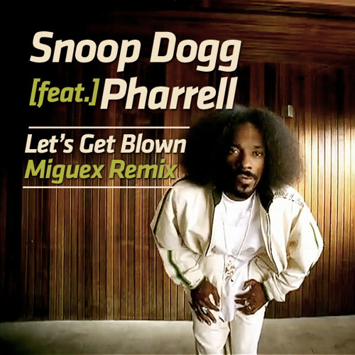 Snoop Dogg (feat. Pharrell) - Let's Get Blown (Miguex Remix)