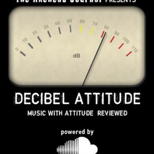 DECIBEL ATTITUDE: Review #3 May-June