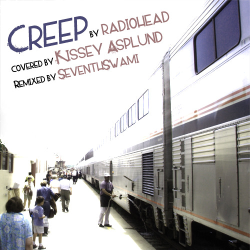 Radiohead::Creep - KisseyAsplund::Cover - SeventhSwami::Rework