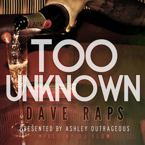 Dave Raps - Too Unknown (Presented by Ashley Outrageous & Mixed by DJ Flow)