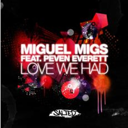 Miguel Migs ft Peven Everett -  Love We Had (Soulmagic Dub)