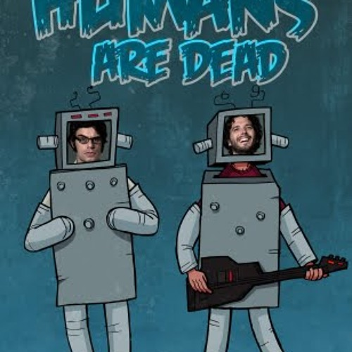 'The Humans Are Dead' -- Flight of the Conchords (crystalartifakt rmx by moondoggy)