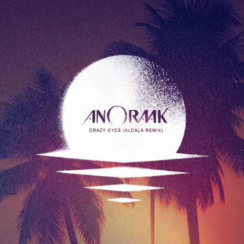 Anoraak - Crazy Eyes (Alcala Remix)