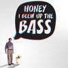 Honey I Blew up the Bass stylage Mix