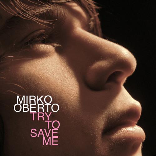 Try To Save Me | Mirko Oberto