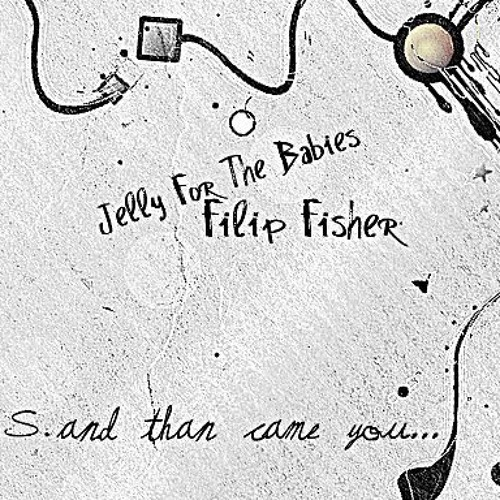 Jelly For The Babies, Filip Fisher - And Than Came You (Original Mix)SC