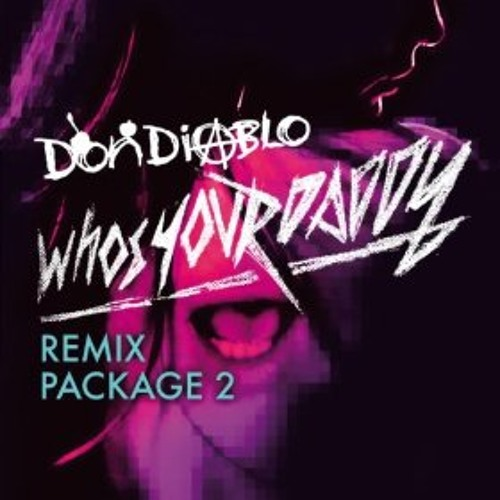Don Diablo - Who's your daddy (Dilemn Remix)