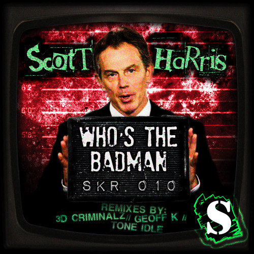 'Who's the Badman' Scott Harris (3D Criminalz Remix)