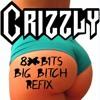 Crizzly - Big Booty Bitchez (8*B1T's Big Bitch Refix) FREE DOWNLOAD!!