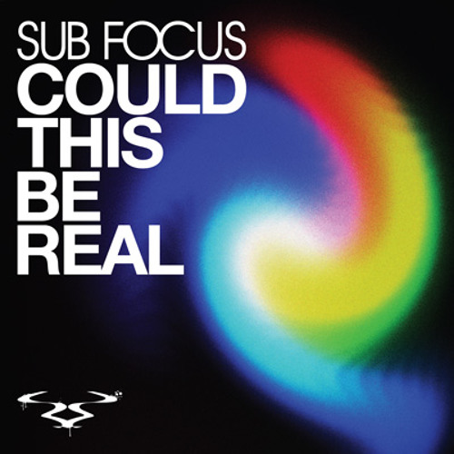 Could This Be Real (Sub Focus D&B Remix)