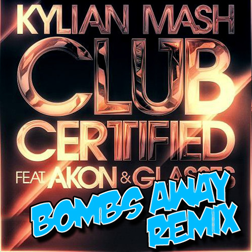 Kylian Mash Ft. AKON - Club Certified (Bombs Away Official Remix) On Beatport Now :)