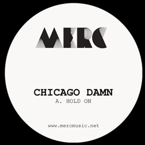 "MERC005 CHICAGO DAMN ""HOLD ON"" (CLIP)"