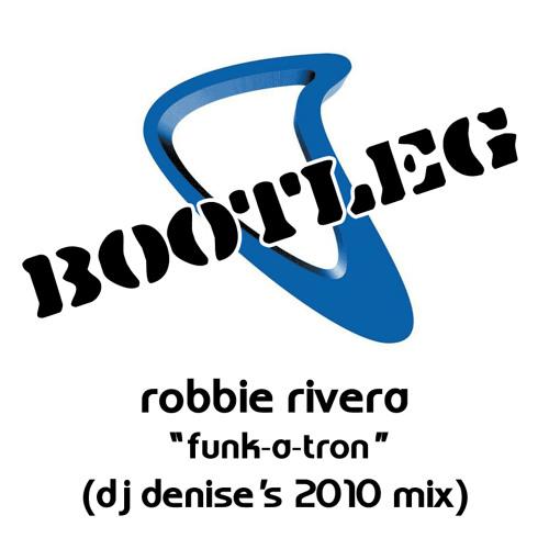 "Free Download (Remix):  Robbie Rivera ""Funk-A-Tron"" (DJ Denise's 2010 Mix)"
