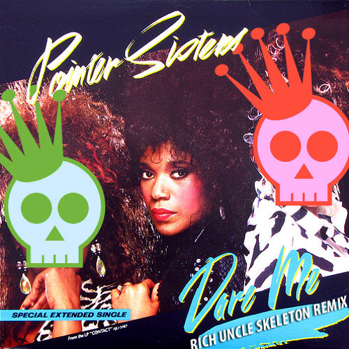 Pointer Sisters - Dare Me (Rich Uncle Skeleton Remix)