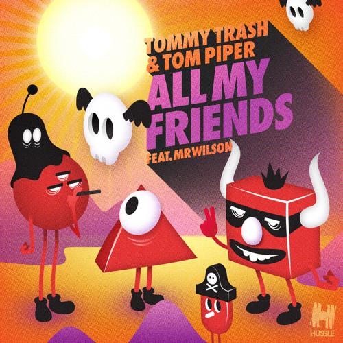 All My Friends feat. Mr Wilson - Tommy Trash & Tom Piper (Oliver Twizt Remix)