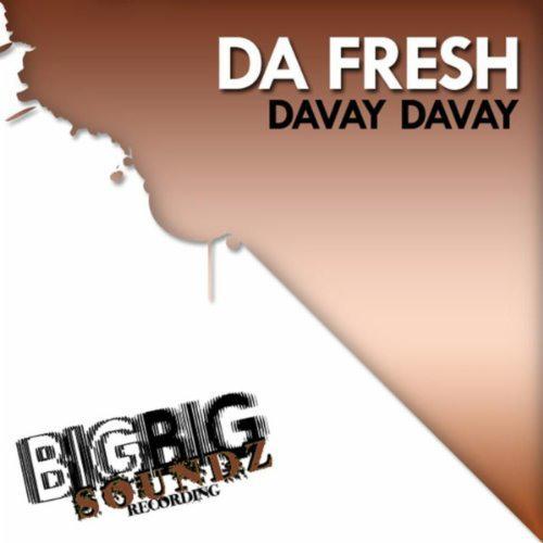 Da Fresh - Davay Davay (Big Big Soundz)
