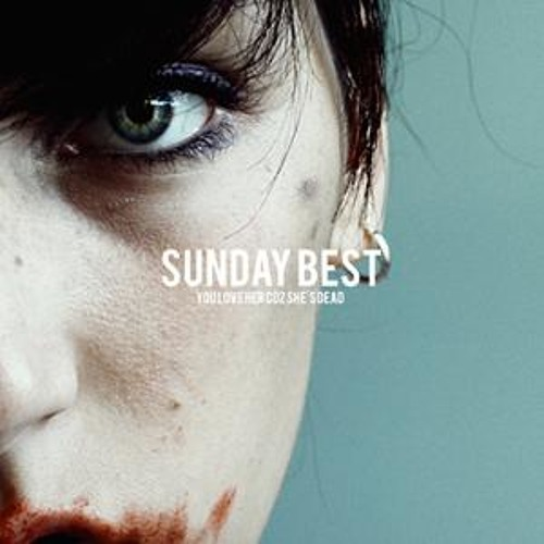 You Love Her Coz She's Dead - Sunday Best