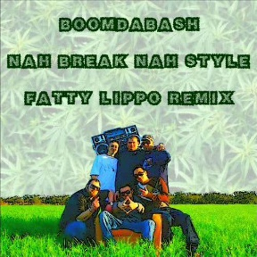 BoomDaBash - Nah Break nah style (Fatty Lippo Remix)