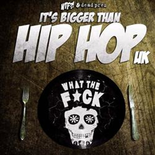 WTF!? -  It's Bigger Than Hip Hop UK
