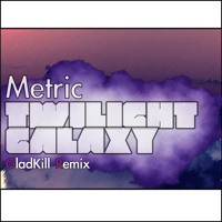 Metric Twilight Galaxy (Gladkill Remix) Artwork