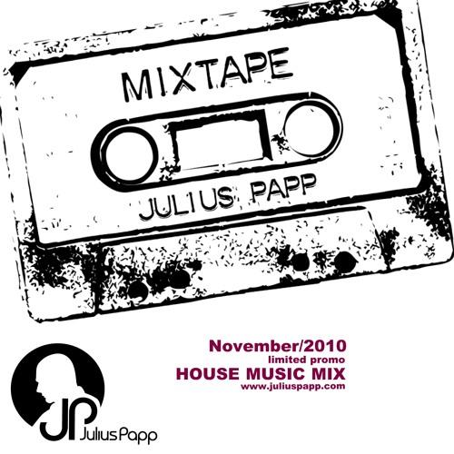 Julius Papp MixTape Series - House Music Mix/November 2010