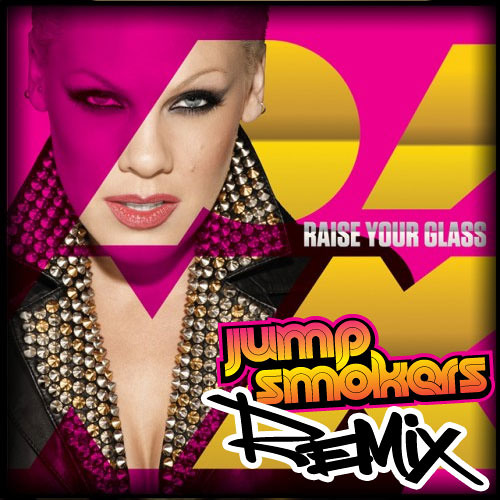 P!nk - Raise Your Glass - Jump Smokers Remix