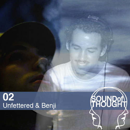 Sound of Thought 02 | Unfettered & Benji