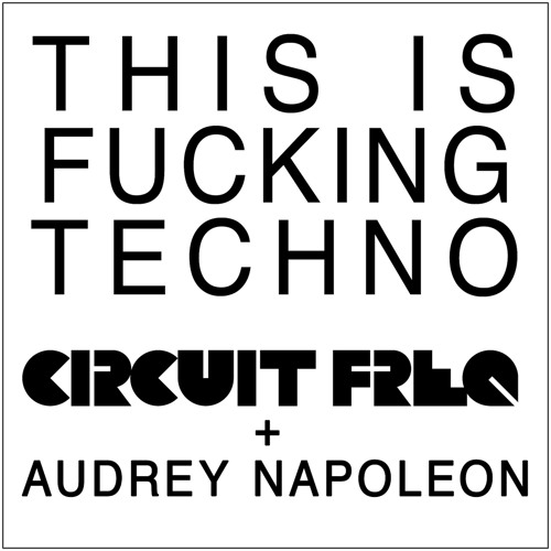 Circuit Freq + Audrey Napoleon - This is Fucking Techno (Original Mix) SNIPPET