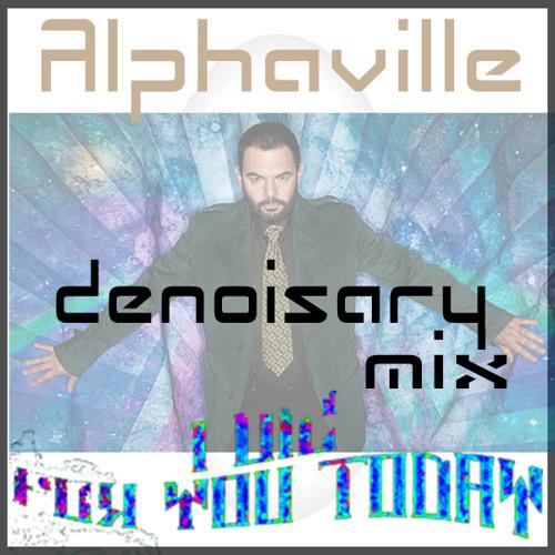 Alphaville - I die for you today (Denoisary mix)