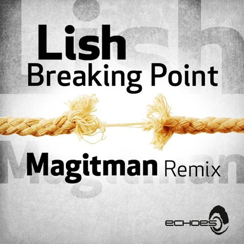 Lish - Breaking Point (Magitman Remix)