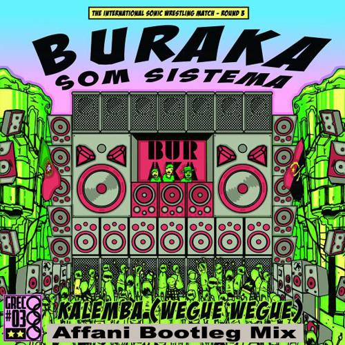Buraka Som Sistema - Kalemba (wegue wegue) (Affani Bootleg Mix)  Free Download !!!