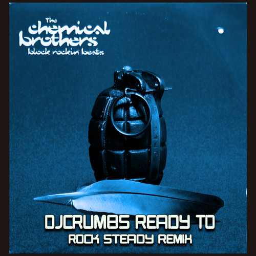 Chemical Brothers-Block Rockin' Beats (djcruMbs Ready To Rock Steady Remix)
