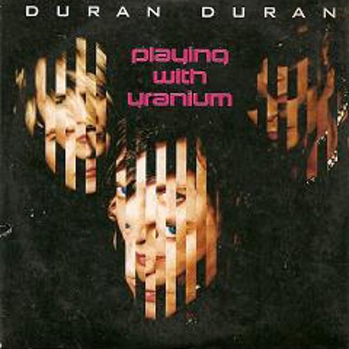 Duran Duran - Playing With Uranium (Radio Mix)