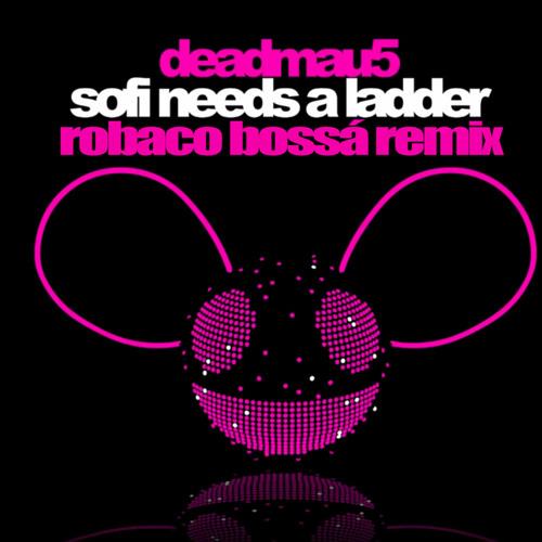 Deadmau5 - SOFI Needs A Ladder (Robaco Bossa Remix)