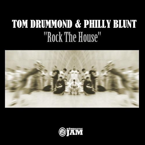 Philly Blunt & Tom Drummond - Rock the House [Bombastic Jam]