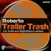 Roberto - Trailer Trash(Right2Dance Remix)