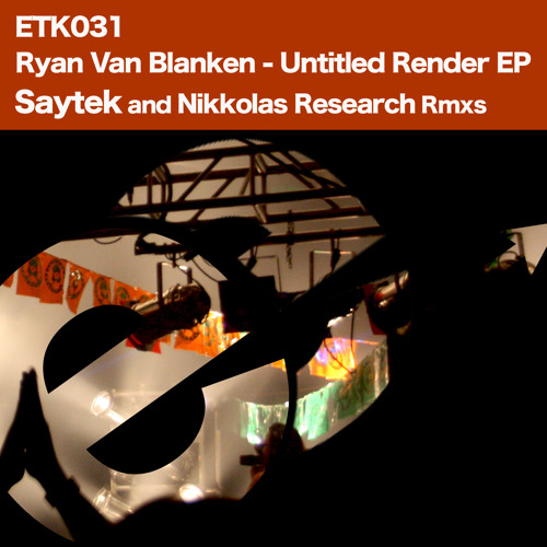 Ryan Van Blanken - Untitled EP - Inc Saytek & Nikkolas Research RMX Cuts ETK031