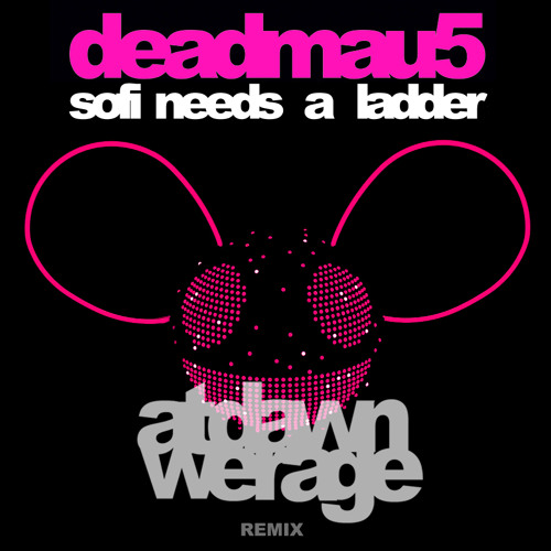 Deadmau5 - Sofi Needs A Ladder (AT DAWN WE RAGE REMIX)