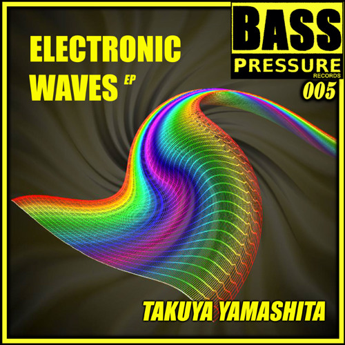 BASS PRESSURE 005_ELECTRONIC WAVES EP_TAKUYA YAMASHITA_OUT DEC 02/2010_96kb mono Preview