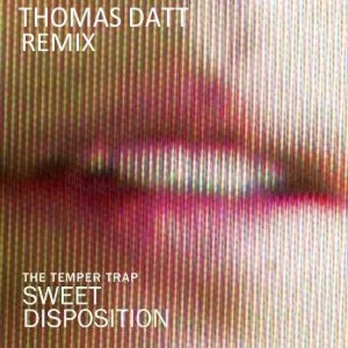 The Temper Trap - Sweet Disposition (Thomas Datt Remix)