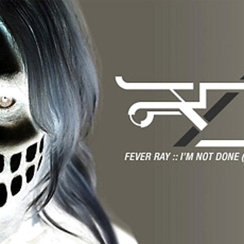 FeverRay - I'm Not Done (un-official RD REMIX)