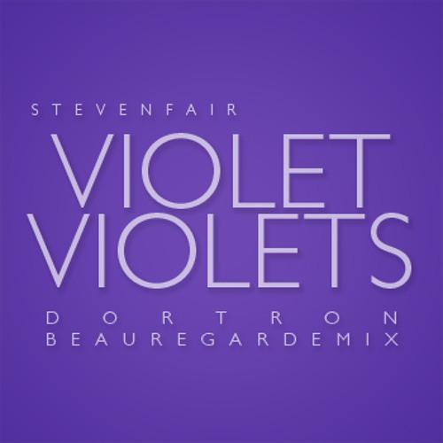 Steven Fair - Violet Violets  (Dortron Beauregard Mix)