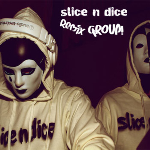 Slice n Dice (Request a REMIX Group!)