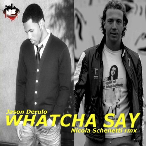 Whatcha Say (Nicola Schenetti rmx)